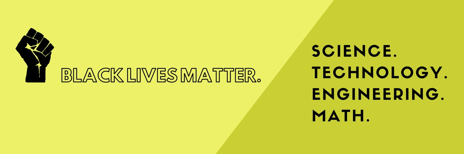 Yellow background. IMage of a raised, black fist at left of image. Test reads: Black Lives Matter. Science. Technology. Engineering. Math.
